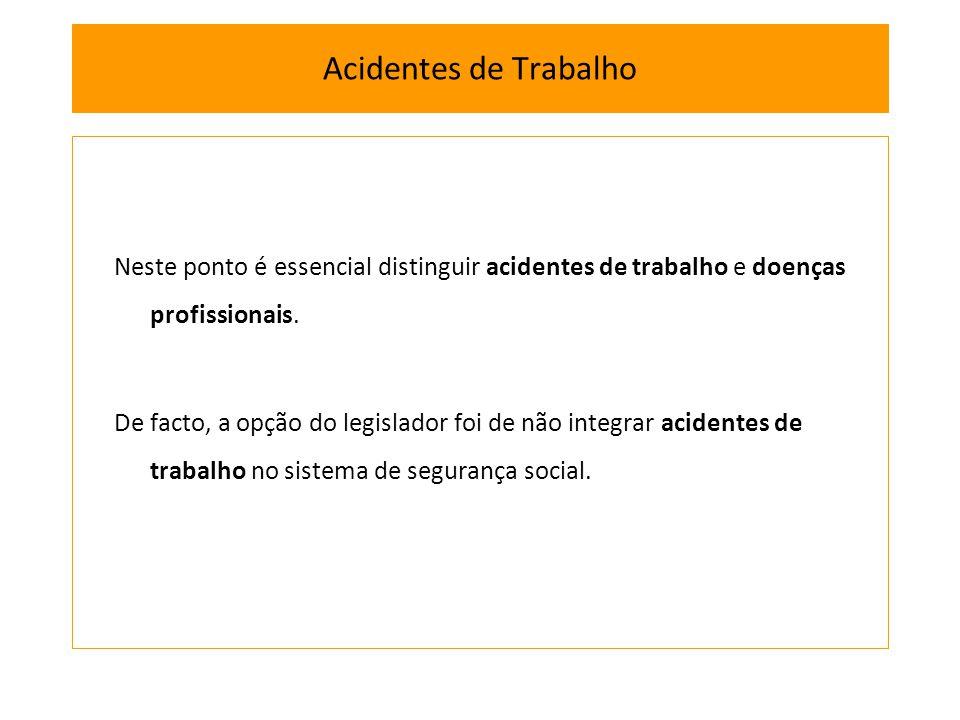 Neste ponto é essencial distinguir acidentes de trabalho e doenças profissionais. De facto, a opção do legislador foi de não integrar acidentes de tra