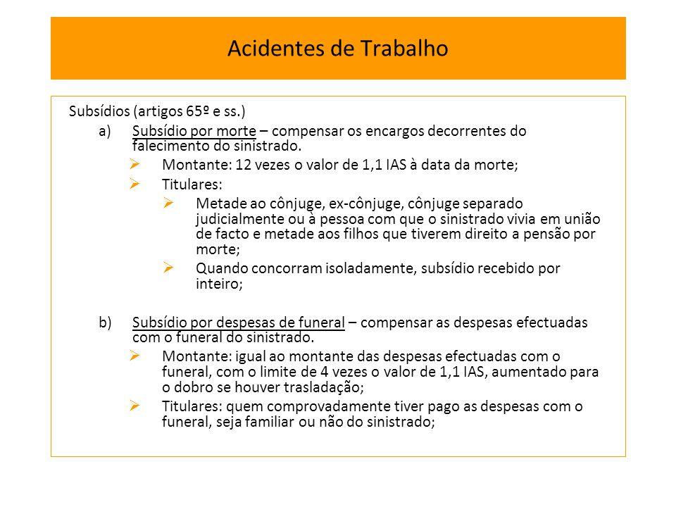 Subsídios (artigos 65º e ss.) a)Subsídio por morte – compensar os encargos decorrentes do falecimento do sinistrado. Montante: 12 vezes o valor de 1,1
