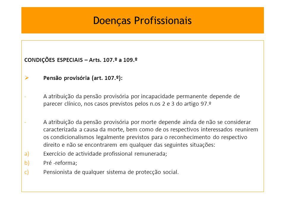 CONDIÇÕES ESPECIAIS – Arts. 107.º a 109.º Pensão provisória (art. 107.º): -A atribuição da pensão provisória por incapacidade permanente depende de pa