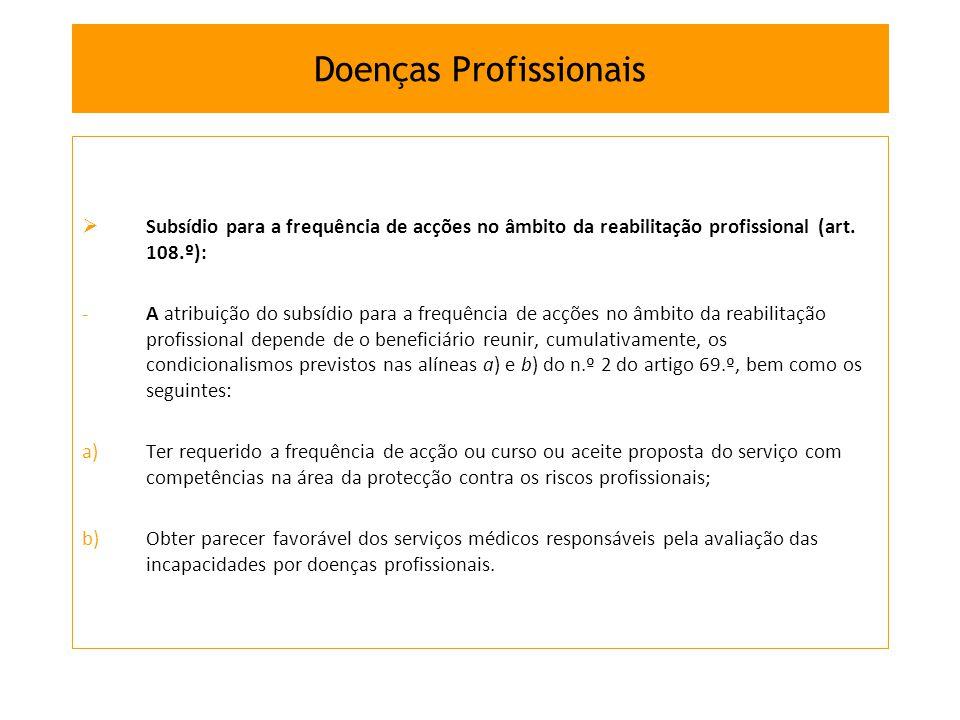 Subsídio para a frequência de acções no âmbito da reabilitação profissional (art. 108.º): -A atribuição do subsídio para a frequência de acções no âmb