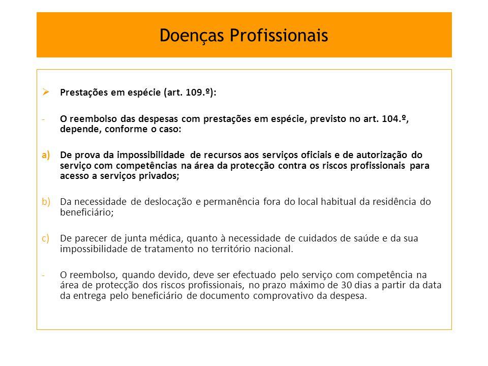 Prestações em espécie (art. 109.º): -O reembolso das despesas com prestações em espécie, previsto no art. 104.º, depende, conforme o caso: a)De prova