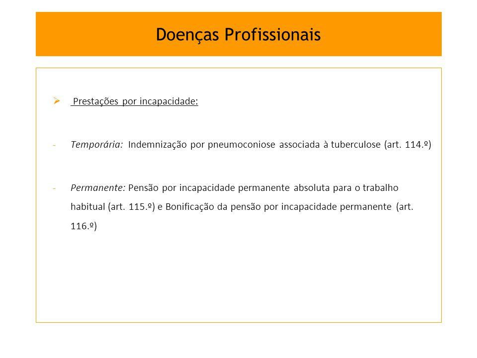 Prestações por incapacidade: -Temporária: Indemnização por pneumoconiose associada à tuberculose (art. 114.º) -Permanente: Pensão por incapacidade per