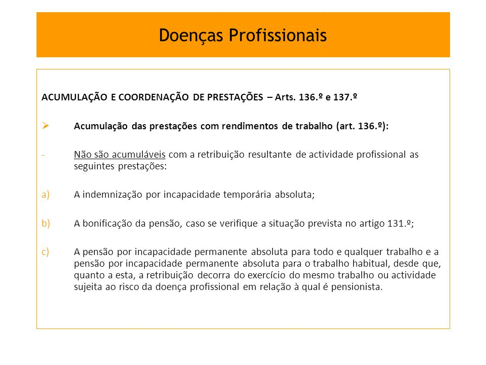 ACUMULAÇÃO E COORDENAÇÃO DE PRESTAÇÕES – Arts. 136.º e 137.º Acumulação das prestações com rendimentos de trabalho (art. 136.º): -Não são acumuláveis