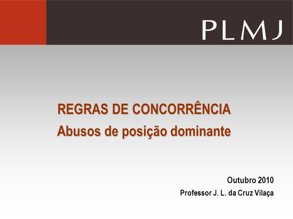 REGRAS DE CONCORRÊNCIA Abusos de posição dominante Outubro 2010 Professor J. L. da Cruz Vilaça