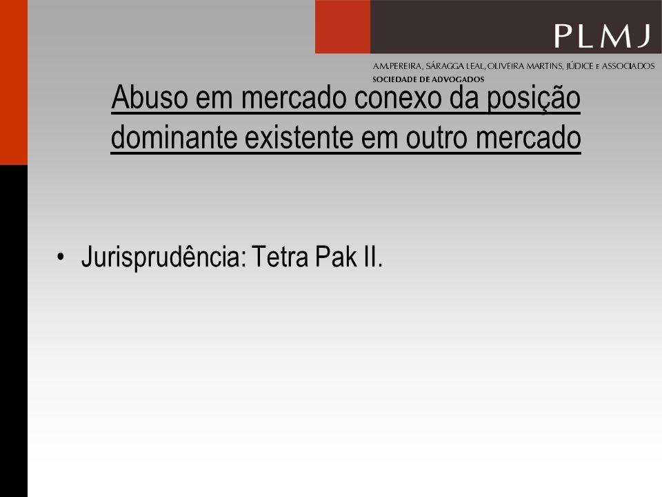 Abuso em mercado conexo da posição dominante existente em outro mercado Jurisprudência: Tetra Pak II.