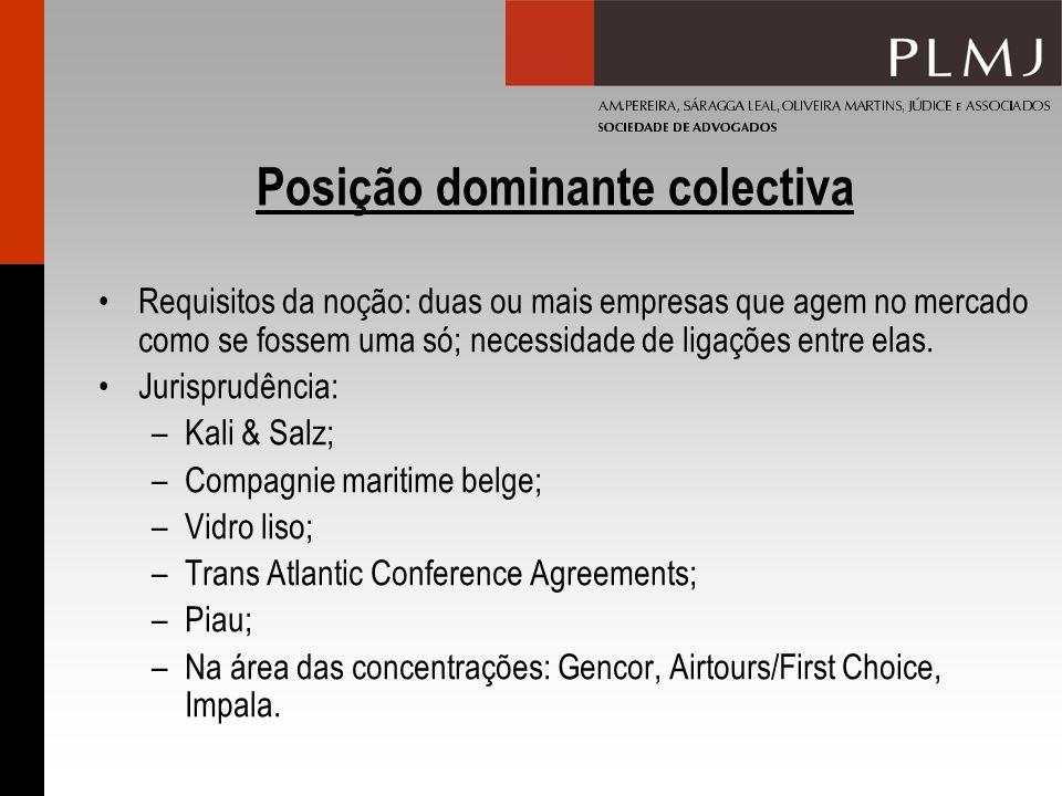 Posição dominante colectiva Requisitos da noção: duas ou mais empresas que agem no mercado como se fossem uma só; necessidade de ligações entre elas.
