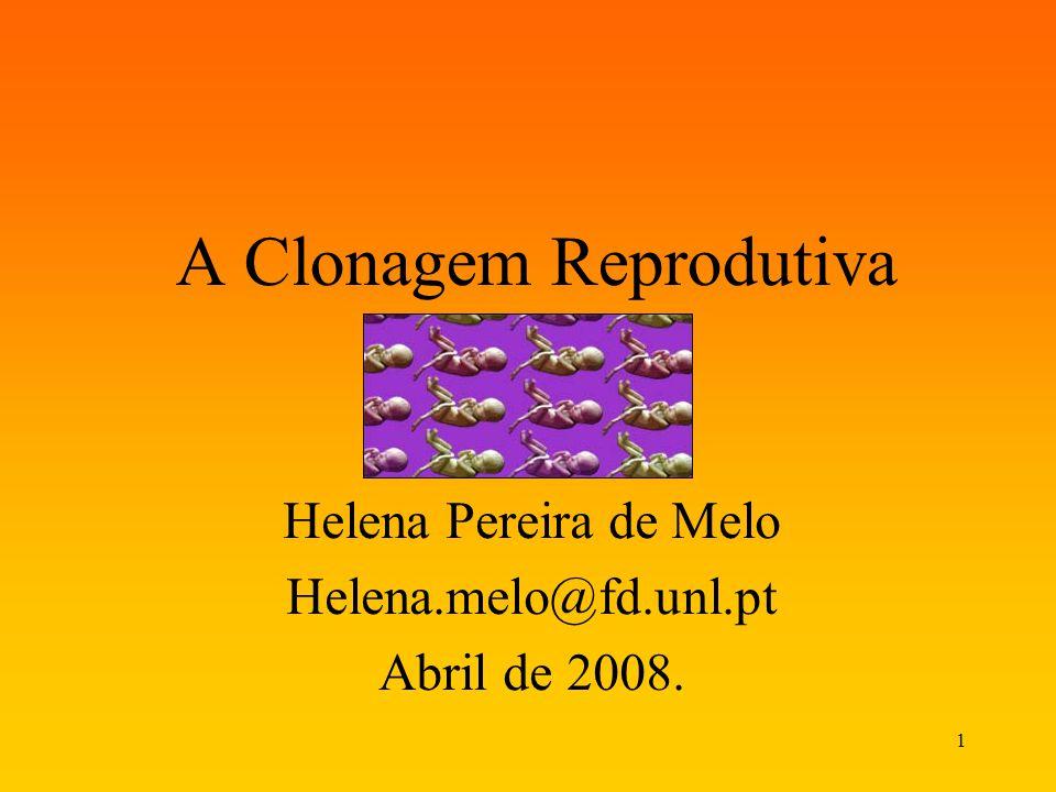1 A Clonagem Reprodutiva Helena Pereira de Melo Helena.melo@fd.unl.pt Abril de 2008.