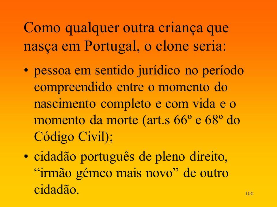 100 Como qualquer outra criança que nasça em Portugal, o clone seria: pessoa em sentido jurídico no período compreendido entre o momento do nascimento