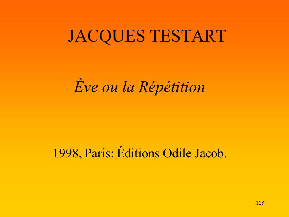 115 JACQUES TESTART Ève ou la Répétition 1998, Paris: Éditions Odile Jacob.