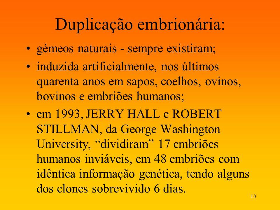 13 Duplicação embrionária: gémeos naturais - sempre existiram; induzida artificialmente, nos últimos quarenta anos em sapos, coelhos, ovinos, bovinos