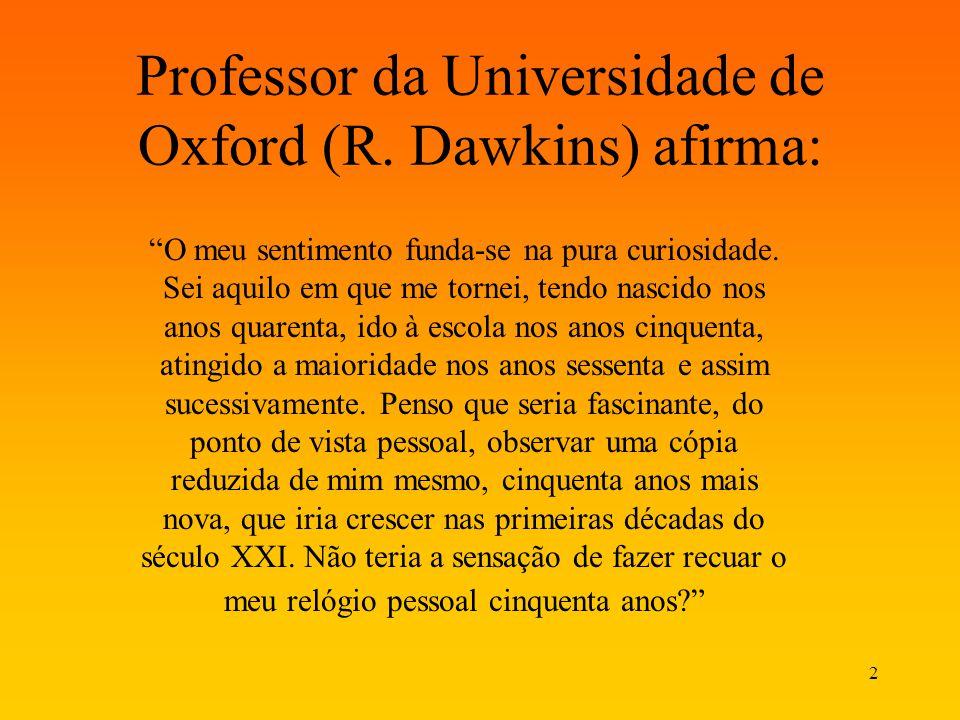 2 Professor da Universidade de Oxford (R. Dawkins) afirma: O meu sentimento funda-se na pura curiosidade. Sei aquilo em que me tornei, tendo nascido n