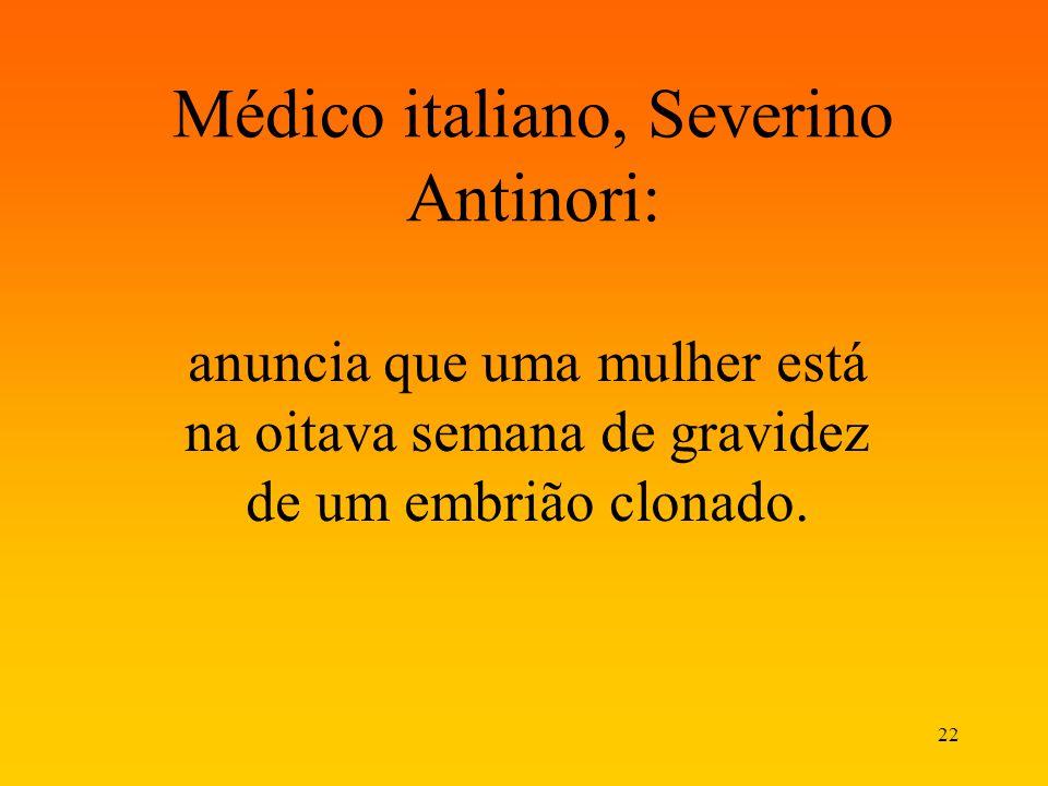 22 Médico italiano, Severino Antinori: anuncia que uma mulher está na oitava semana de gravidez de um embrião clonado.