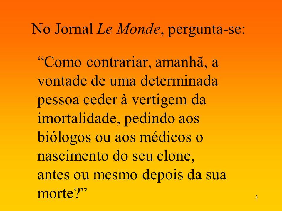 3 No Jornal Le Monde, pergunta-se: Como contrariar, amanhã, a vontade de uma determinada pessoa ceder à vertigem da imortalidade, pedindo aos biólogos