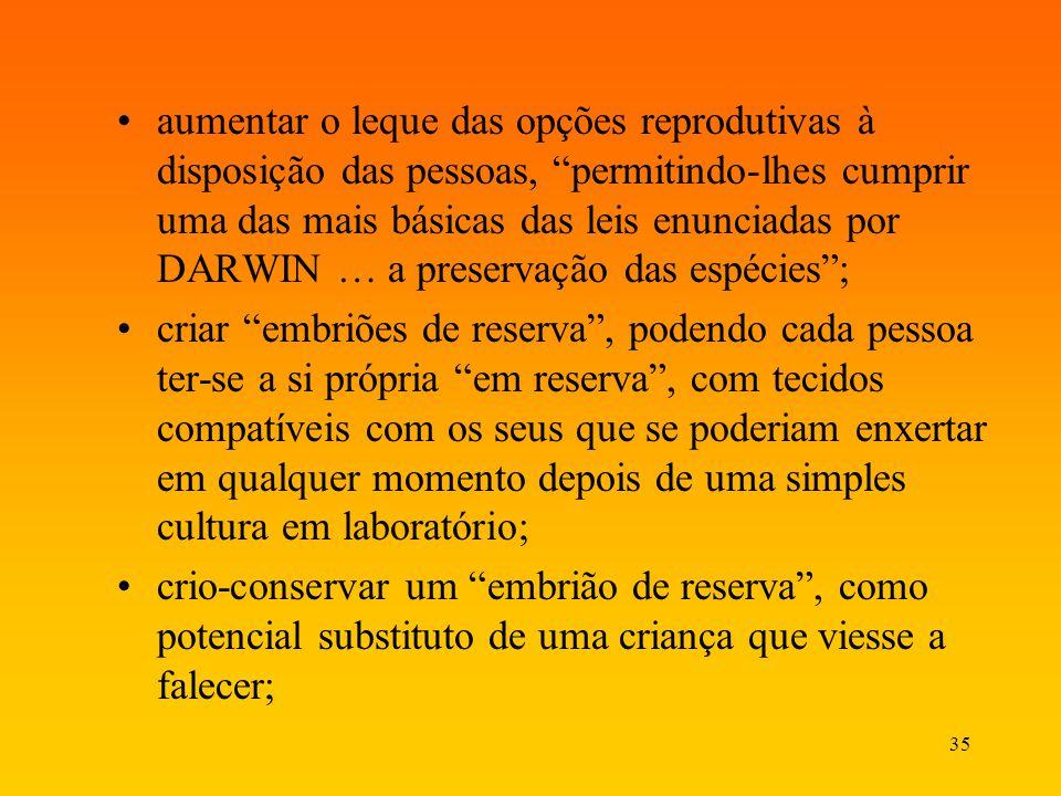 35 aumentar o leque das opções reprodutivas à disposição das pessoas, permitindo-lhes cumprir uma das mais básicas das leis enunciadas por DARWIN … a