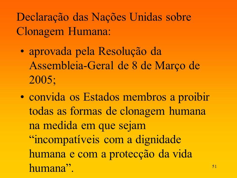 51 Declaração das Nações Unidas sobre Clonagem Humana: aprovada pela Resolução da Assembleia-Geral de 8 de Março de 2005; convida os Estados membros a