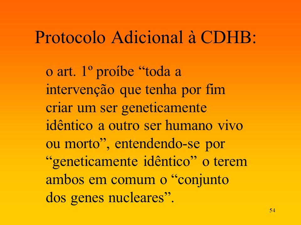 54 Protocolo Adicional à CDHB: o art. 1º proíbe toda a intervenção que tenha por fim criar um ser geneticamente idêntico a outro ser humano vivo ou mo