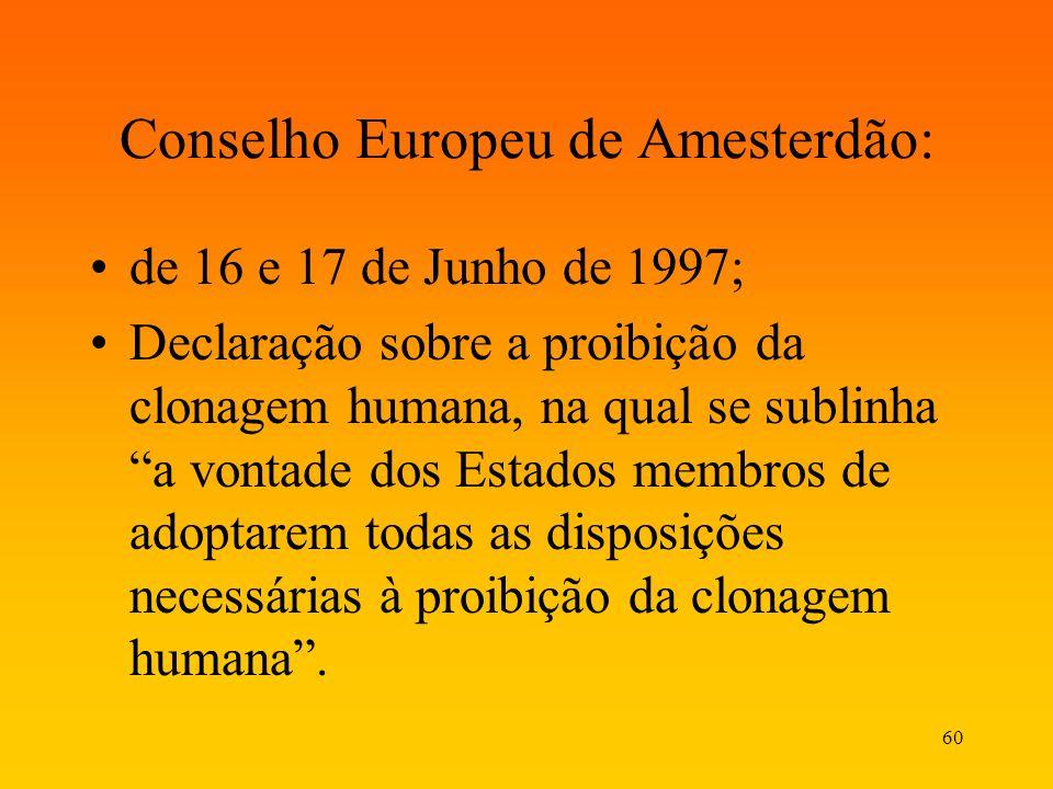 60 Conselho Europeu de Amesterdão: de 16 e 17 de Junho de 1997; Declaração sobre a proibição da clonagem humana, na qual se sublinha a vontade dos Est