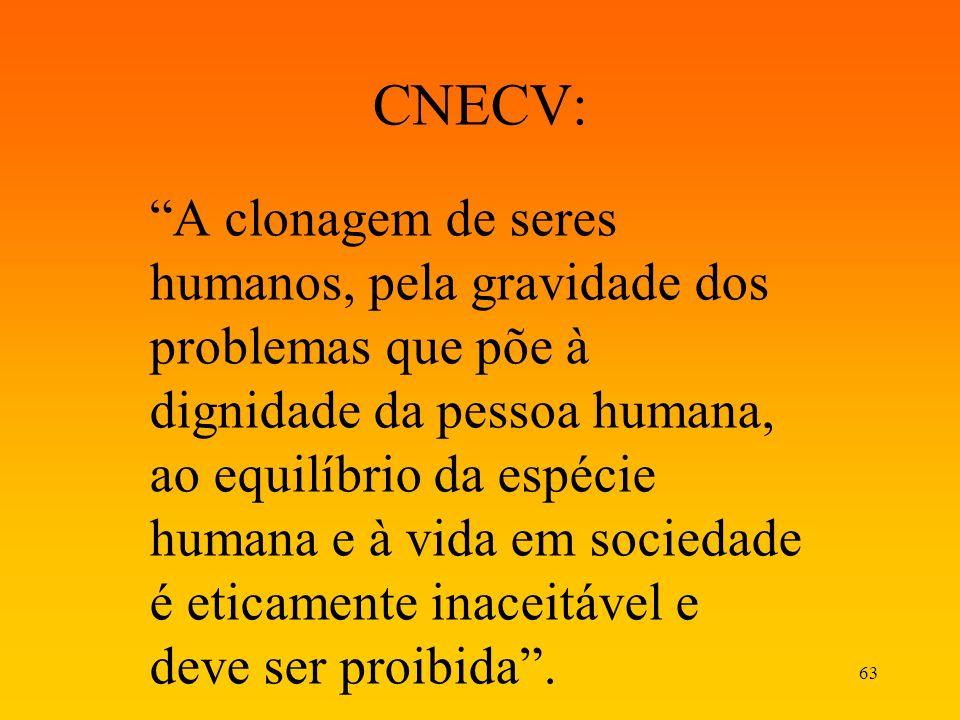 63 CNECV: A clonagem de seres humanos, pela gravidade dos problemas que põe à dignidade da pessoa humana, ao equilíbrio da espécie humana e à vida em