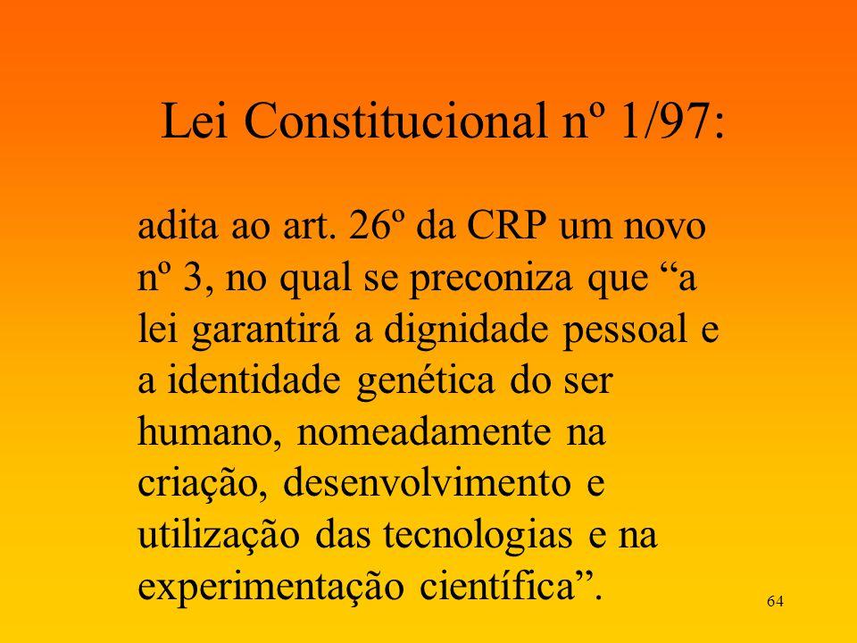 64 Lei Constitucional nº 1/97: adita ao art. 26º da CRP um novo nº 3, no qual se preconiza que a lei garantirá a dignidade pessoal e a identidade gené