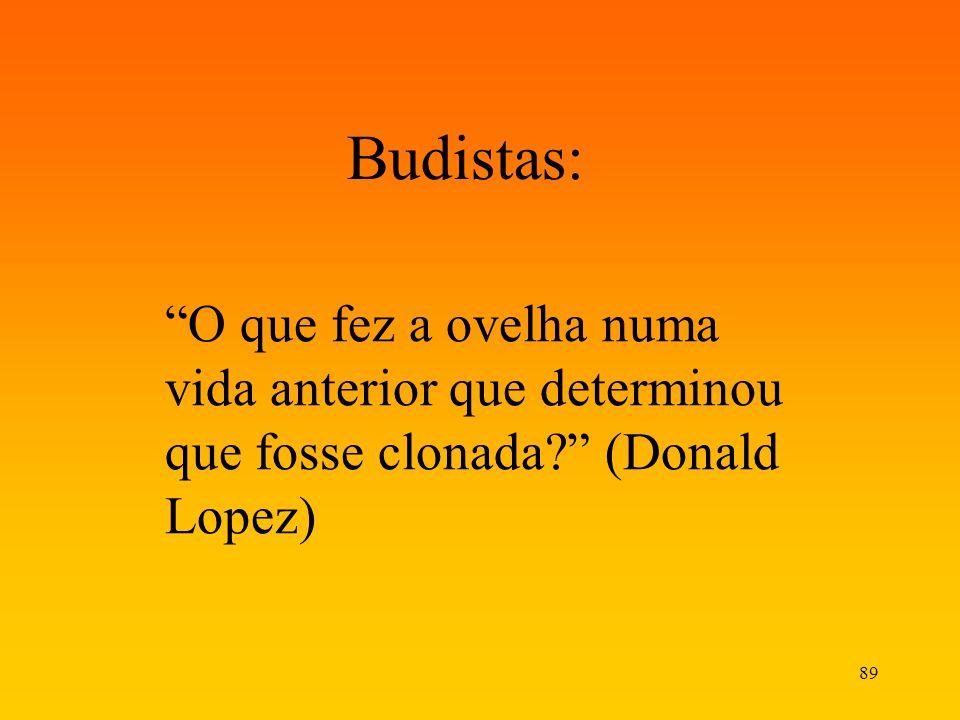 89 Budistas: O que fez a ovelha numa vida anterior que determinou que fosse clonada? (Donald Lopez)