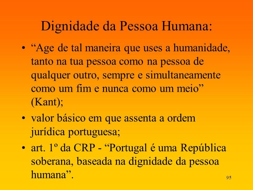 95 Dignidade da Pessoa Humana: Age de tal maneira que uses a humanidade, tanto na tua pessoa como na pessoa de qualquer outro, sempre e simultaneament