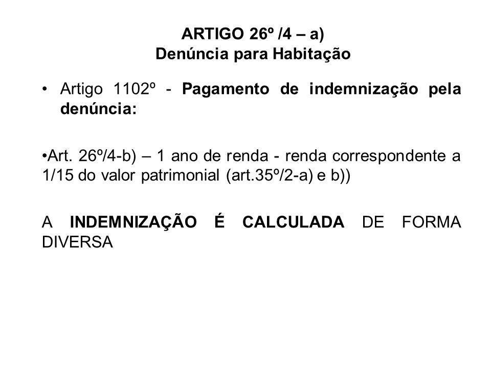 ARTIGO 26º /4 – a) Denúncia para Habitação Artigo 1102º - Pagamento de indemnização pela denúncia: Art. 26º/4-b) – 1 ano de renda - renda corresponden