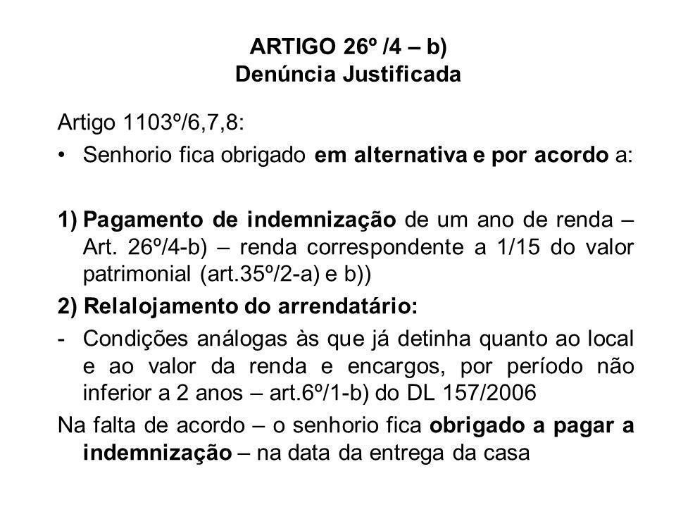 ARTIGO 26º /4 – b) Denúncia Justificada Artigo 1103º/6,7,8: Senhorio fica obrigado em alternativa e por acordo a: 1)Pagamento de indemnização de um an