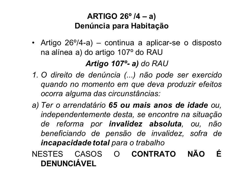 ARTIGO 26º /4 – a) Denúncia para Habitação Artigo 26º/4-a) – continua a aplicar-se o disposto na alínea a) do artigo 107º do RAU Artigo 107º- a) do RA