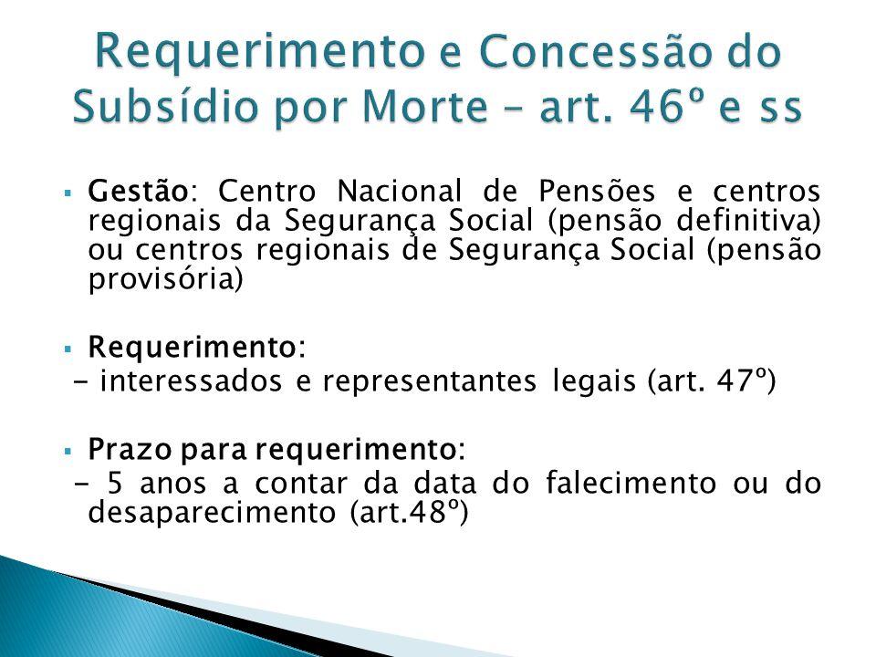 Gestão: Centro Nacional de Pensões e centros regionais da Segurança Social (pensão definitiva) ou centros regionais de Segurança Social (pensão provis