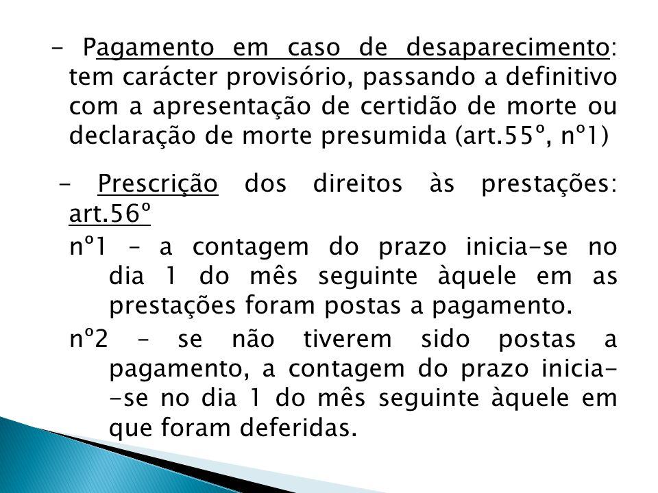 - Pagamento em caso de desaparecimento: tem carácter provisório, passando a definitivo com a apresentação de certidão de morte ou declaração de morte