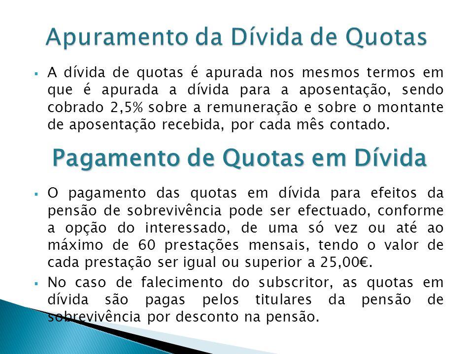 A dívida de quotas é apurada nos mesmos termos em que é apurada a dívida para a aposentação, sendo cobrado 2,5% sobre a remuneração e sobre o montante