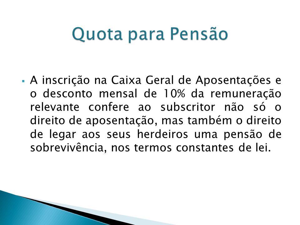 A inscrição na Caixa Geral de Aposentações e o desconto mensal de 10% da remuneração relevante confere ao subscritor não só o direito de aposentação,