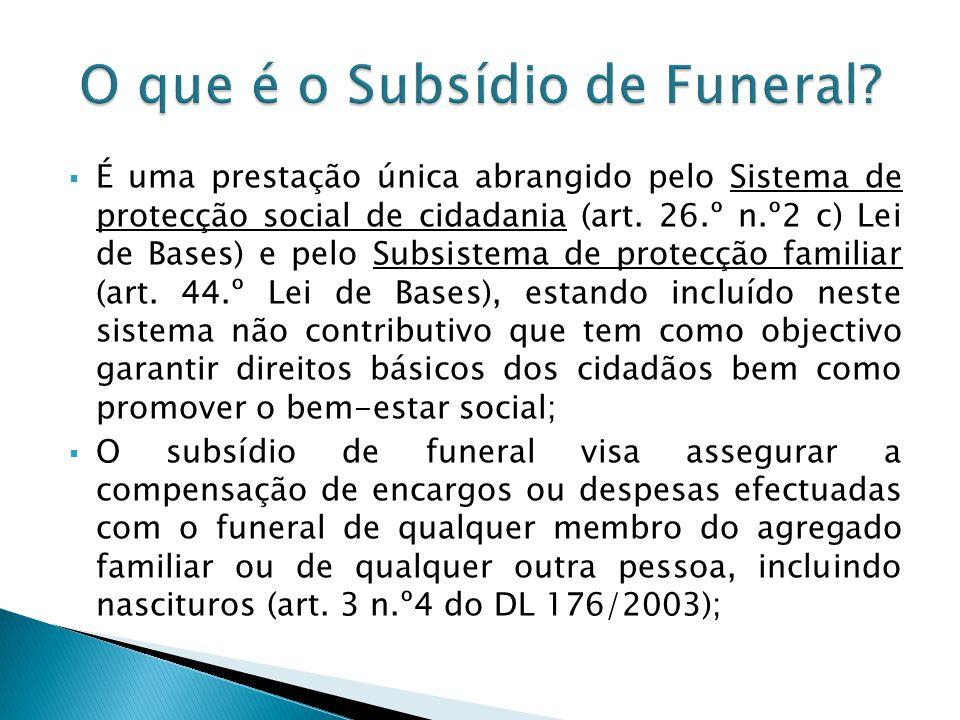 É uma prestação única abrangido pelo Sistema de protecção social de cidadania (art. 26.º n.º2 c) Lei de Bases) e pelo Subsistema de protecção familiar
