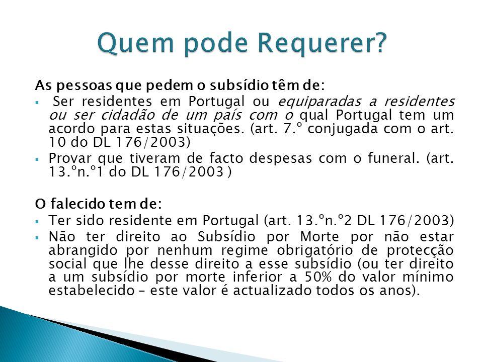 As pessoas que pedem o subsídio têm de: Ser residentes em Portugal ou equiparadas a residentes ou ser cidadão de um país com o qual Portugal tem um ac