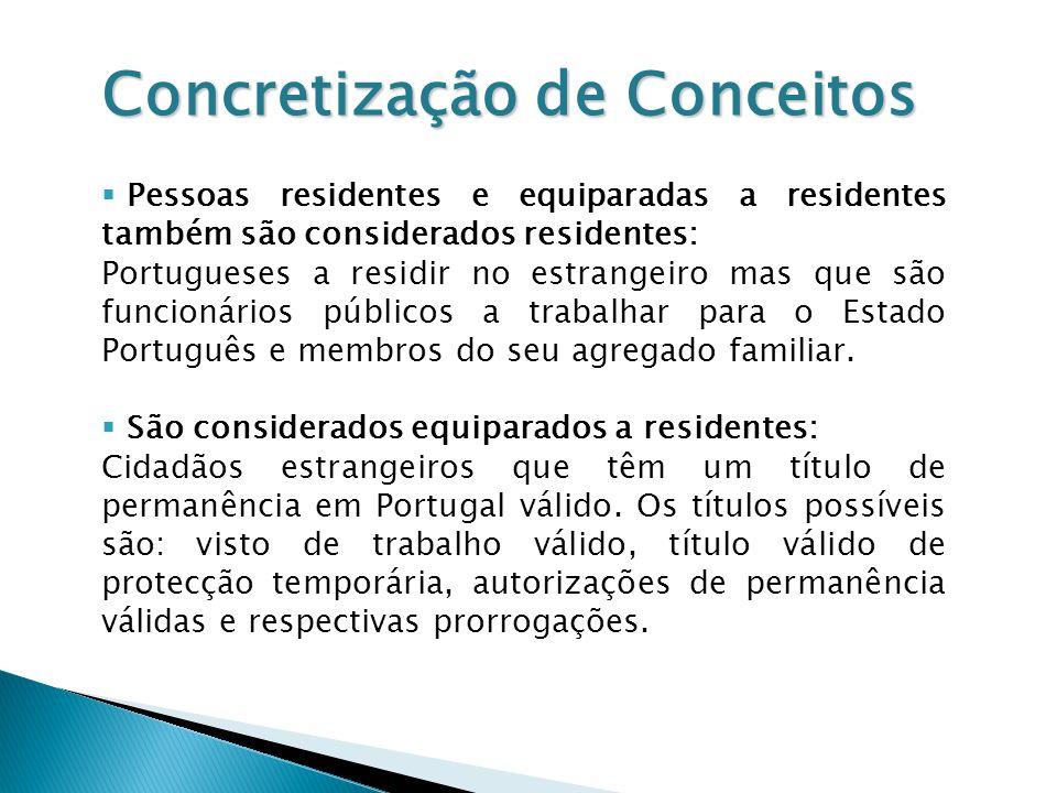 Concretização de Conceitos Pessoas residentes e equiparadas a residentes também são considerados residentes: Portugueses a residir no estrangeiro mas