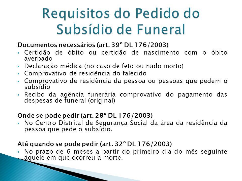Documentos necessários (art. 39º DL 176/2003) Certidão de óbito ou certidão de nascimento com o óbito averbado Declaração médica (no caso de feto ou n