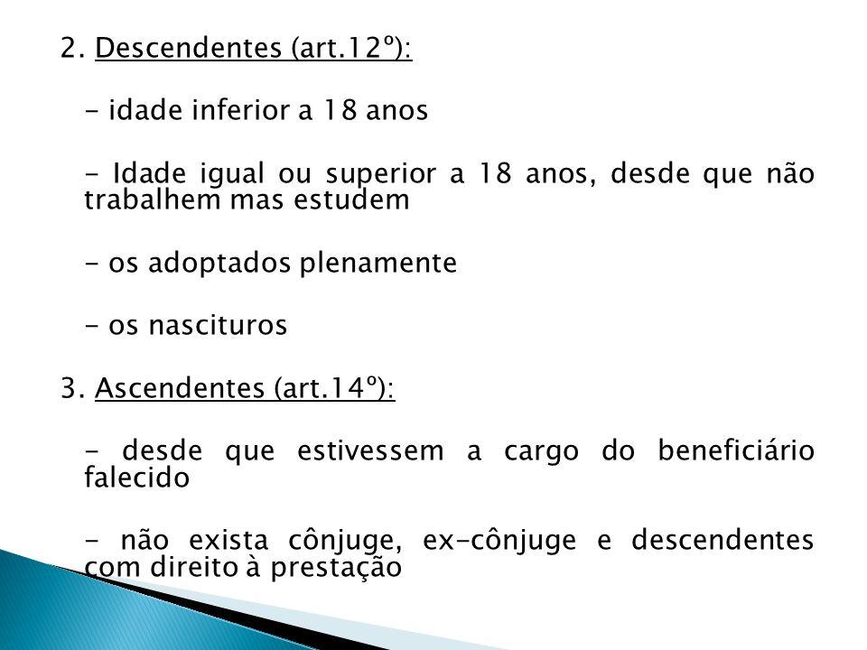 2. Descendentes (art.12º): - idade inferior a 18 anos - Idade igual ou superior a 18 anos, desde que não trabalhem mas estudem - os adoptados plenamen