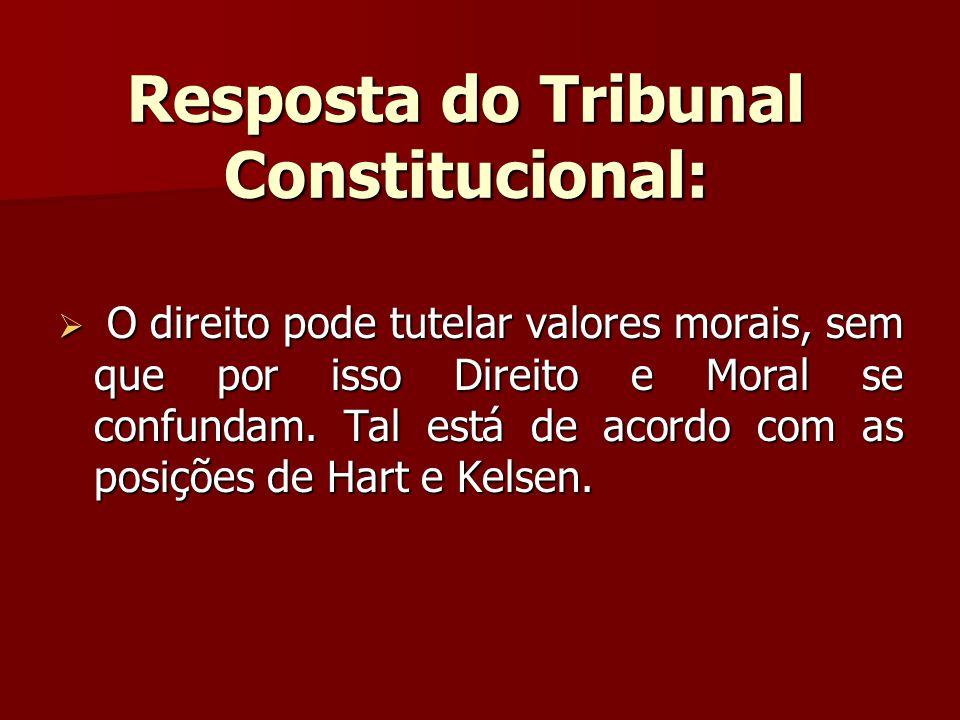 Resposta do Tribunal Constitucional: O direito pode tutelar valores morais, sem que por isso Direito e Moral se confundam.