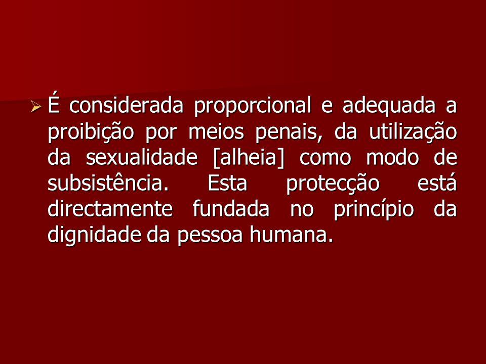 É considerada proporcional e adequada a proibição por meios penais, da utilização da sexualidade [alheia] como modo de subsistência.