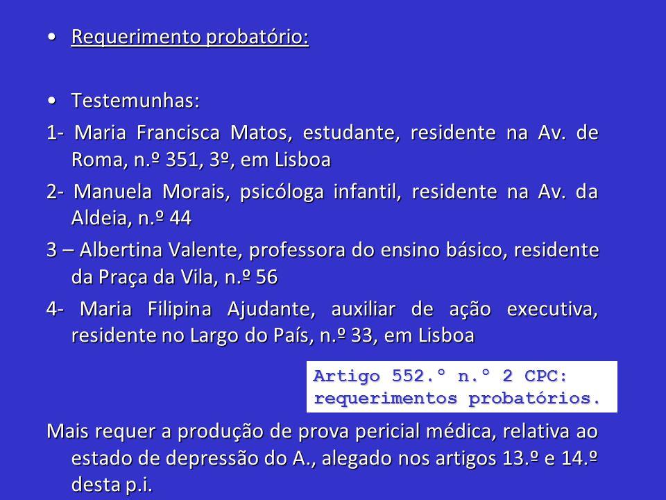 Requerimento probatório:Requerimento probatório: Testemunhas:Testemunhas: 1- Maria Francisca Matos, estudante, residente na Av. de Roma, n.º 351, 3º,