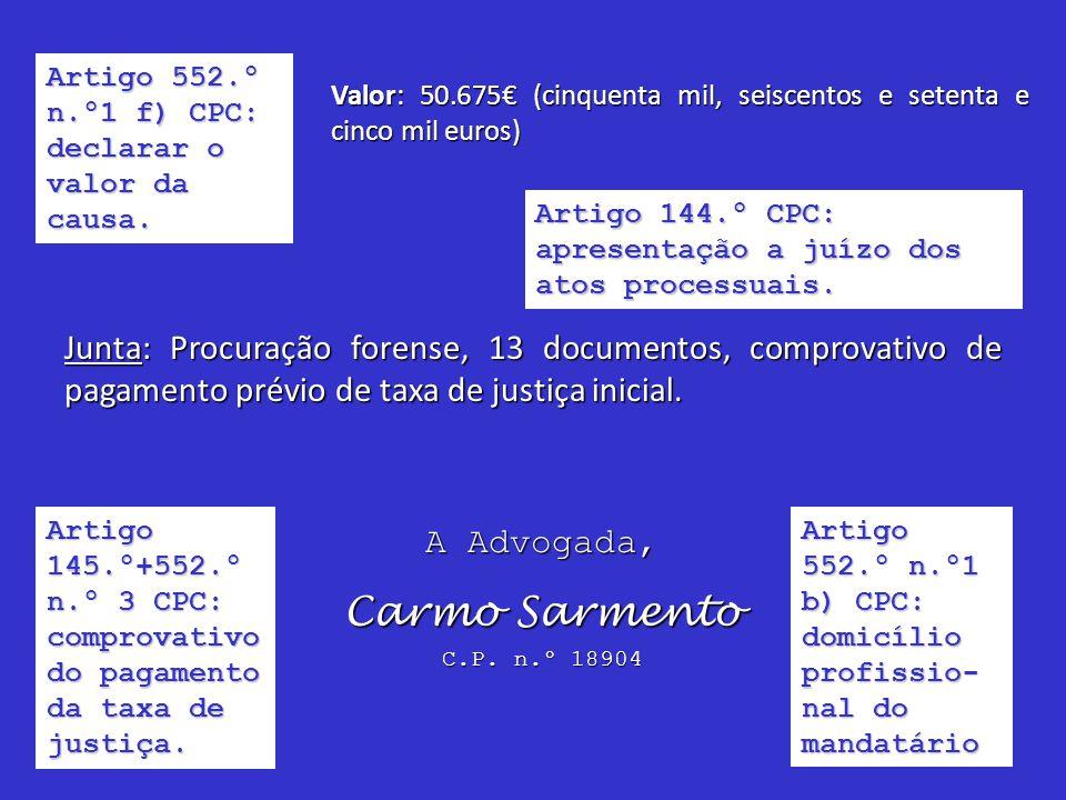 Artigo 552.º n.º1 f) CPC: declarar o valor da causa. Valor: 50.675 (cinquenta mil, seiscentos e setenta e cinco mil euros) Junta: Procuração forense,