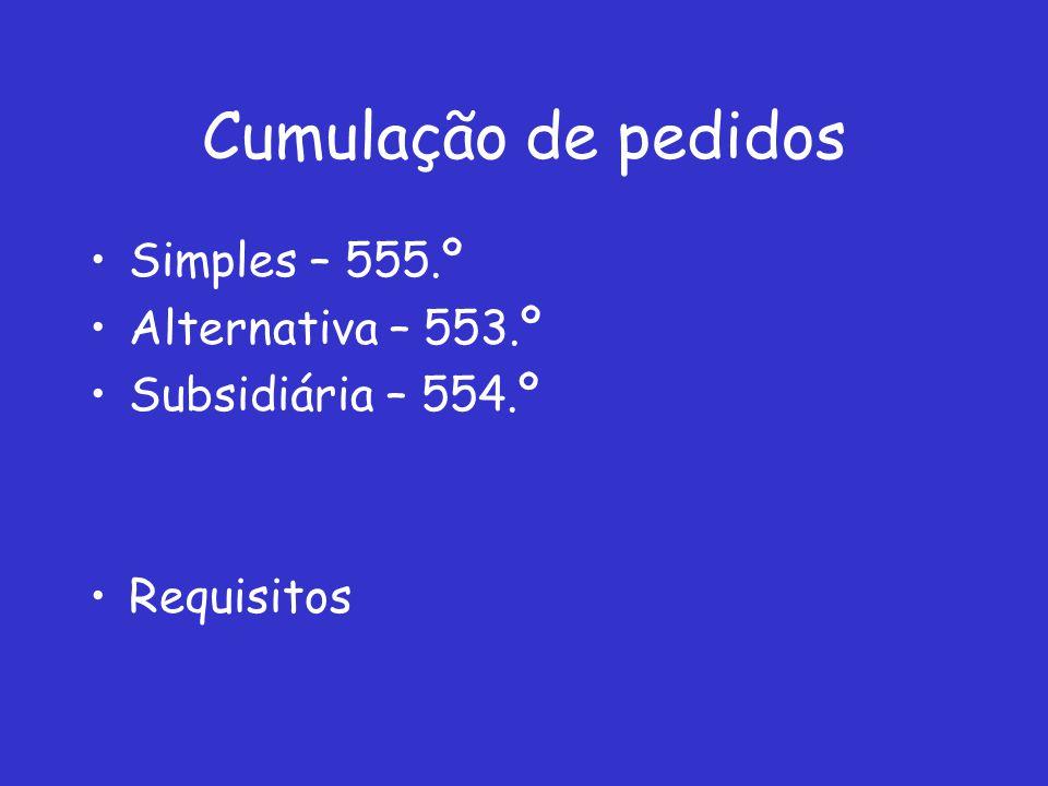 Cumulação de pedidos Simples – 555.º Alternativa – 553.º Subsidiária – 554.º Requisitos