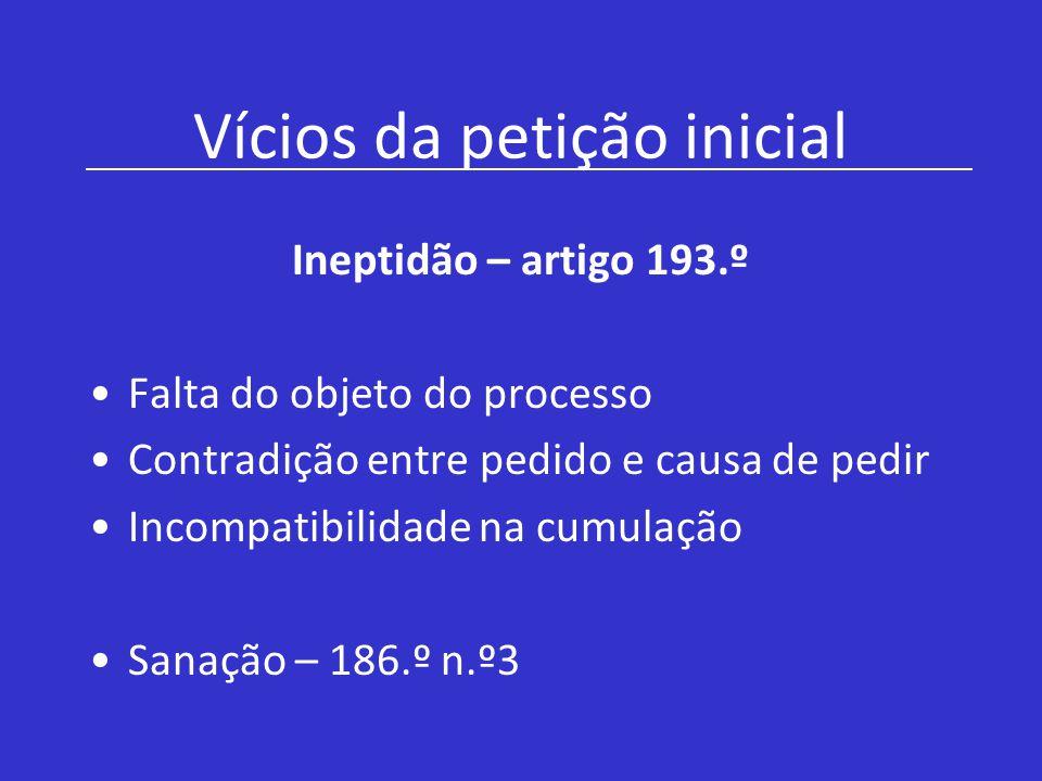 Vícios da petição inicial Ineptidão – artigo 193.º Falta do objeto do processo Contradição entre pedido e causa de pedir Incompatibilidade na cumulaçã