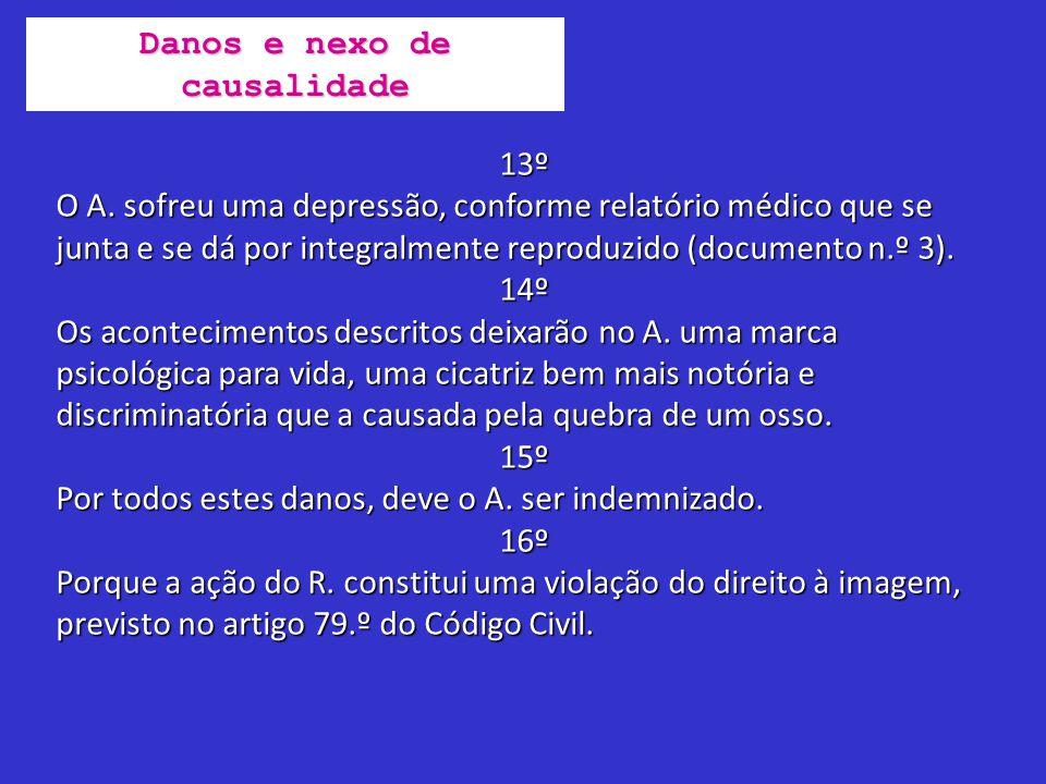13º O A. sofreu uma depressão, conforme relatório médico que se junta e se dá por integralmente reproduzido (documento n.º 3). 14º Os acontecimentos d