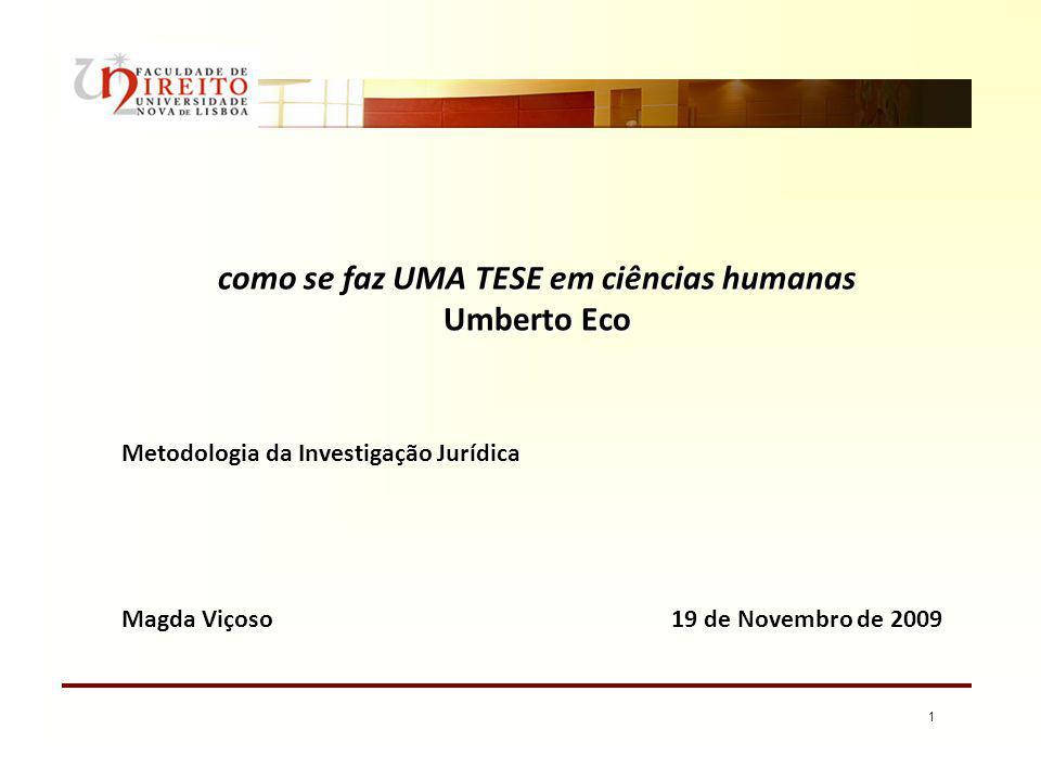 1 como se faz UMA TESE em ciências humanas Umberto Eco Magda Viçoso 19 de Novembro de 2009 Metodologia da Investigação Jurídica