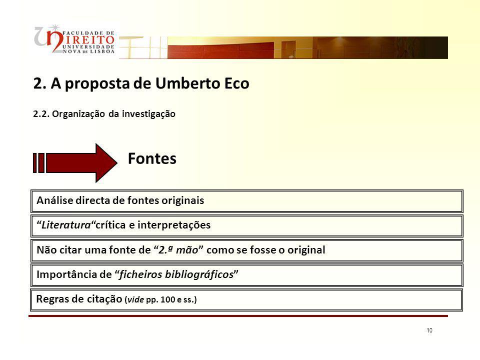 10 2. A proposta de Umberto Eco Análise directa de fontes originais Literaturacrítica e interpretações Fontes 2.2. Organização da investigação Não cit