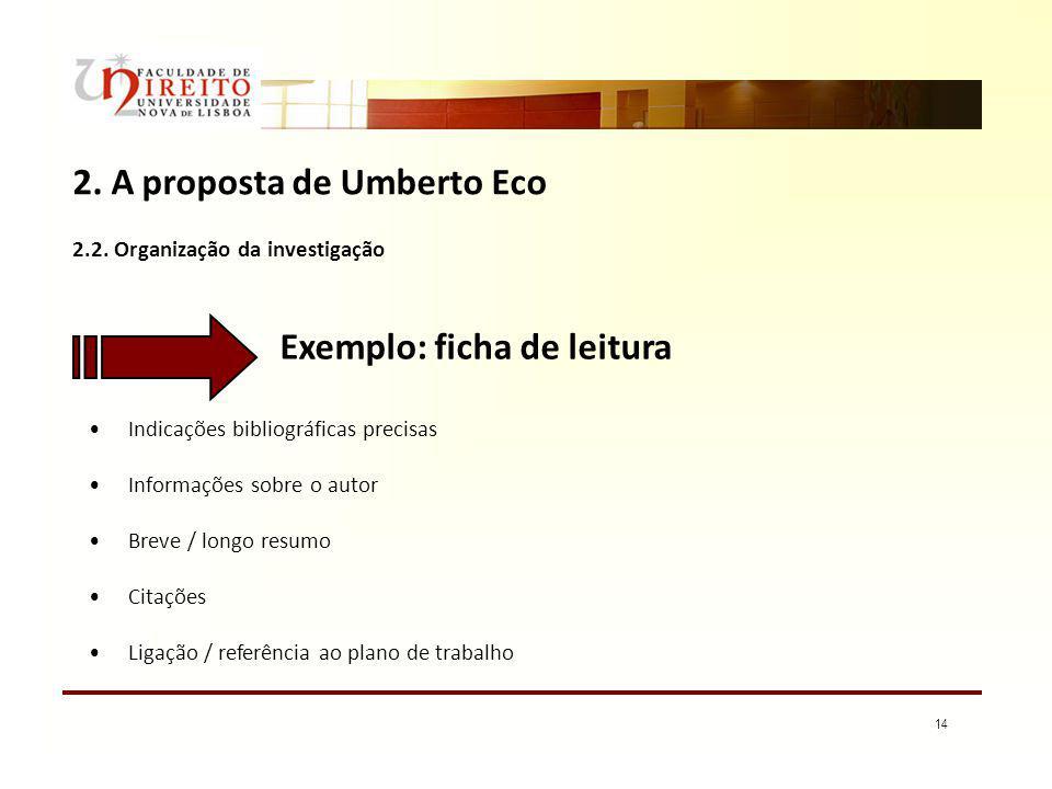 14 2. A proposta de Umberto Eco 2.2. Organização da investigação Indicações bibliográficas precisas Informações sobre o autor Breve / longo resumo Cit