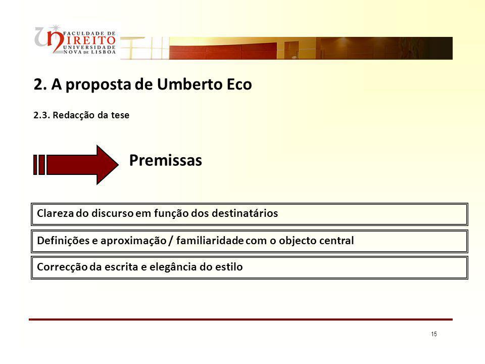 15 2. A proposta de Umberto Eco Clareza do discurso em função dos destinatários Definições e aproximação / familiaridade com o objecto central Premiss