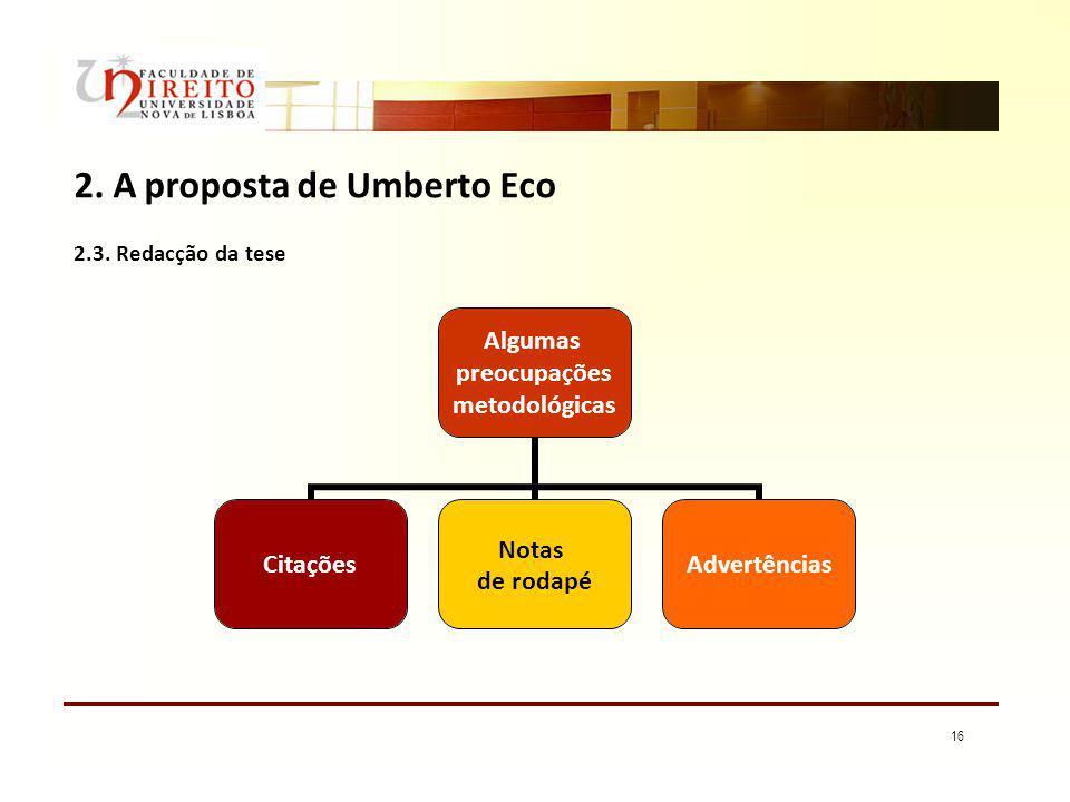 16 2. A proposta de Umberto Eco Algumas preocupações metodológicas Citações Notas de rodapé Advertências 2.3. Redacção da tese