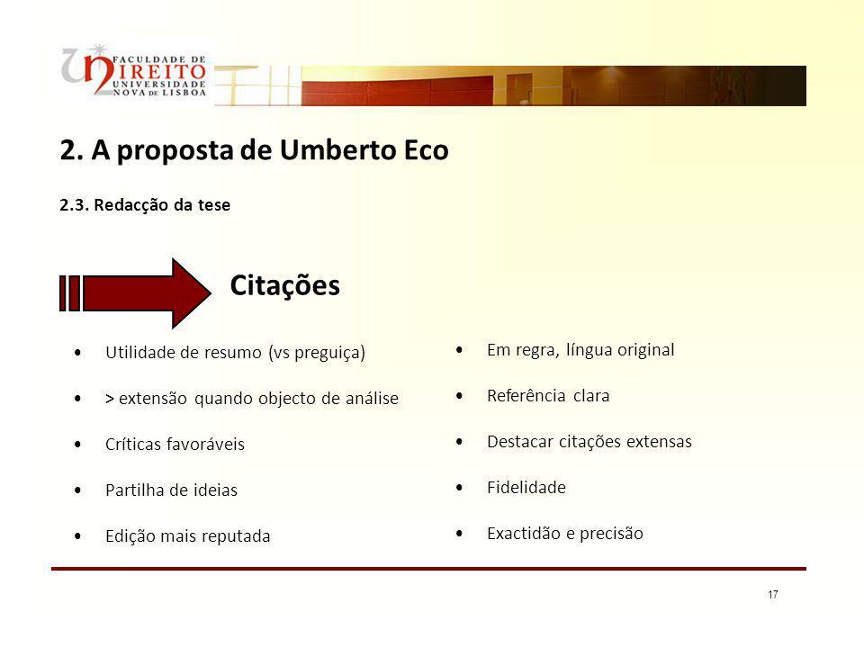 17 2. A proposta de Umberto Eco 2.3. Redacção da tese Citações Utilidade de resumo (vs preguiça) > extensão quando objecto de análise Críticas favoráv